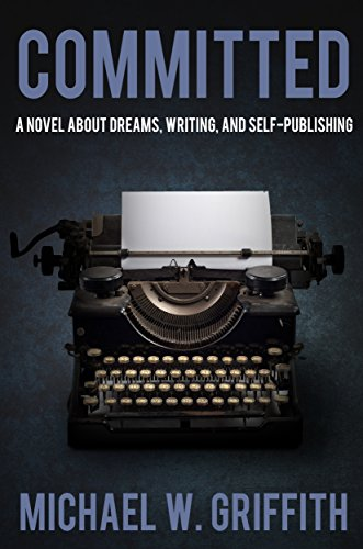 Committed: A Novel About Dreams, Writing, and Self-Publishing