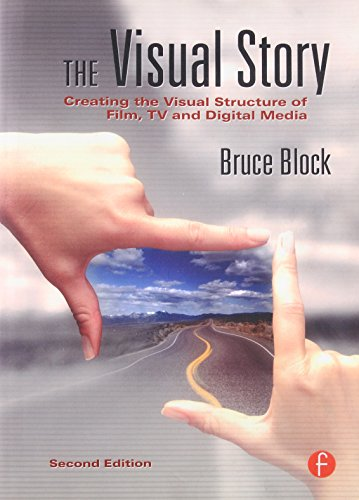 Digital Cinema Media - The Visual Story, Second Edition: Creating the Visual Structure of Film, TV and Digital Media