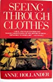 Seeing Through Clothes, Anne Hollander, 0140110844