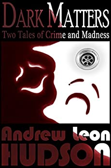 Dark Matters: Two Tales of Crime and Madness (English Edition) de [Hudson, Andrew Leon]