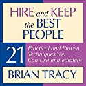 Hire and Keep the Best People: 21 Practical and Proven Techniques You Can Use Immediately Audiobook by Brian Tracy Narrated by Brian Tracy