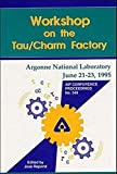 Workshop on the Tau Charm Factory 9781563965234