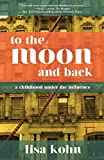 img - for To the Moon and Back: A Childhood Under the Influence book / textbook / text book