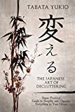 japanese art of organizing - Declutter : The Japanese Art of Decluttering: Super Practical Guide to Simplify and Organize Everything in Your House (変える Book 2)
