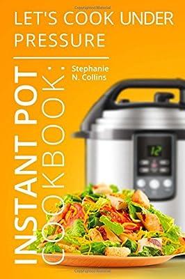 Instant Pot Cookbook Let S Cook Under Pressure The Essential
