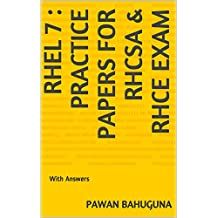 RHEL 7: Practice Papers for RHCSA (EX200) & RHCE (EX300) Exam: With Answers