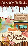 The Sweet Smell of Murder (A Chocolate Centered Cozy Mystery) (Volume 1) by  Cindy Bell in stock, buy online here