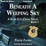Beneath a Weeping Sky: The River City Crime Series, Book 3 | Frank Zafiro
