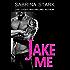 Jake Me: A New Adult Romance Novel (Alpha Fighter New Adult Romance: Jaked Book 2)
