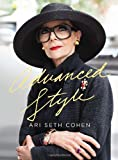 Advanced Style is Ari Seth Cohen's blog-based ode to the confidence, beauty, and fashion that can only be achieved through the experience of a life lived glamorously. It is a collection of street fashion unlike any seen before—focused on the ...