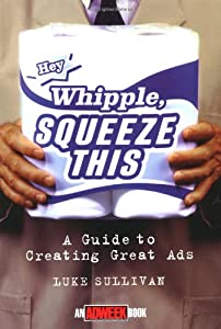 Hey, Whipple, Squeeze This: A Guide to Creating Great Ads (Adweek Magazine Series)