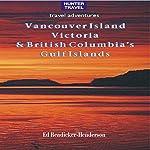 Vancouver Island, Victoria & British Columbia's Gulf Islands (Travel Adventures) | Ed Readicker-Henderson