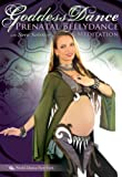 Goddess Dance: Prenatal, with Sera Solstice - Belly Dance & Meditation for expectant mothers. Includes complete how-to and prenatal belly dance instruction