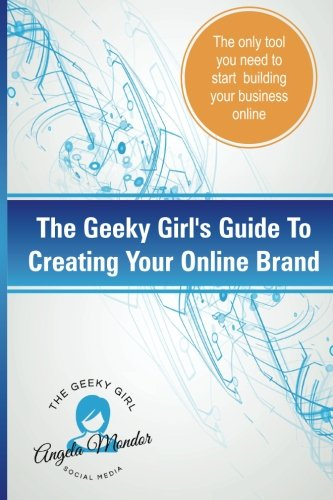 Download The Geeky Girl's Guide To Creating Your Online Brand: The only tool you need to start building your business online pdf