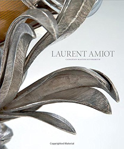 Laurent Amiot: Canadian Master Silversmith by Figure 1 Publishing (Image #2)