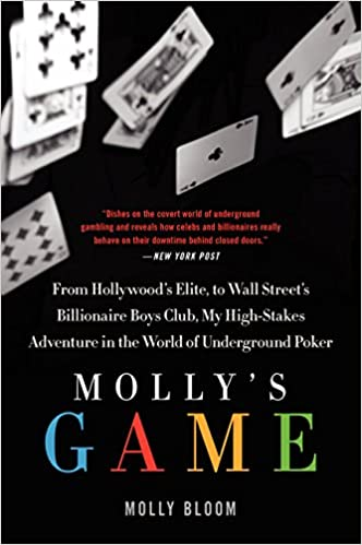 Molly\'s Game: The True Story of the 26-Year-Old Woman Behind the ...