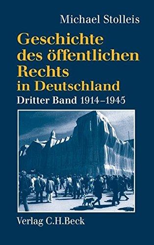 Geschichte des öffentlichen Rechts in Deutschland, Bd.3, Staatsrechtswissenschaft und Verwaltungsrechtswissenschaft in Republik und Diktatur 1914-1945