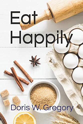 Eat Happily by Doris W Gregory, Janet A Gregory