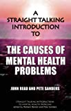 A Straight Talking Introduction to the Causes of Mental Health Problems, John Read and Pete Sanders, 1906254192