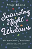 By Becky Aikman - Saturday Night Widows: The Adventures of Six Friends Remaking Their Lives (12/23/12)