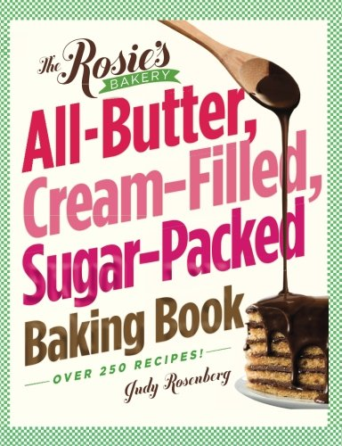 The Rosie's Bakery All-Butter, Cream-Filled, Sugar-Packed Baking Book by Workman Publishing Company
