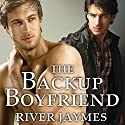 The Backup Boyfriend: Boyfriend Chronicles Series, Book 1 Audiobook by River Jaymes Narrated by Marc Bachmann