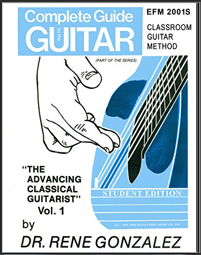 The Advancing Classical Guitarist (Vol 1) Student Edition EFM200lS (The Complete Guide For The Guitar Book 2001) (Classical Music To Play In The Classroom)
