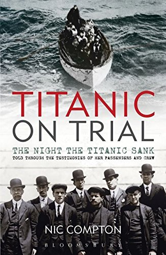 Titanic on Trial: The Night the Titanic Sank, Told Through the Testimonies of Her Passengers and Crew