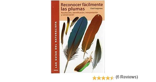 RECONOCER FACILMENTE LAS PLUMAS GUIAS DEL NATURALISTA-AVES: Amazon.es: FRAIGNEAU, C.: Libros