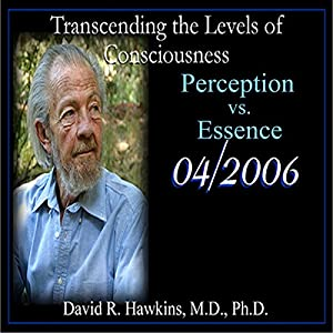 Transcending the Levels of Consciousness Series: Perception vs. Essence Speech