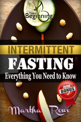 Intermittent Fasting: Everything You Need to Know, How to Eat Healthy: Healthy Living, How to Lose Weight Fast, Healthy Diet, Fast Metabolism Diet (New Beginning Book)