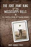 The Juke Joint King of the Mississippi Hills:: The Raucous Reign of Tillman Branch (True Crime)