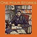 One Hour Stories: 22 classic tales Audiobook by Edith Wharton, Morley Roberts, H. G. Wells, Henry Chapman Mercer, Henry S. Whitehead, Rudyard Kipling, O. Henry Narrated by Cathy Dobson