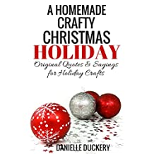 A Homemade Crafty Christmas Holiday: Original Quotes & Sayings for Holiday Crafts
