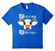 Not Your Mom, Not Your Milk - Funny Cow Vegan T-Shirt
