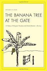 The Banana Tree at the Gate: A History of Marginal Peoples and Global Markets in Borneo (Yale Agrarian Studies Series)