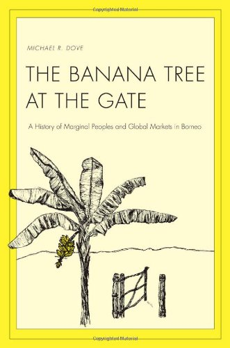 Download The Banana Tree at the Gate: A History of Marginal Peoples and Global Markets in Borneo (Yale Agrarian Studies Series) pdf