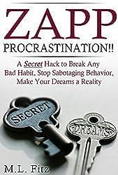 Zapp Procrastination!!: A Secret Hack to Break Any Bad Habit, Stop Sabotaging Behavior,Make Your Dreams a Reality