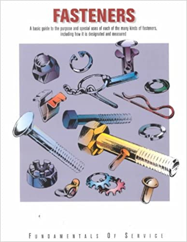 Fasteners: A Basic Guide to the Purpose and Special Uses of Each of the Many Kinds of Fasteners, Including How It Is Designated and Measured