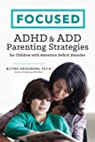 Focused: ADHD & ADD Parenting Strategies for Children with Attention Deficit Disorder