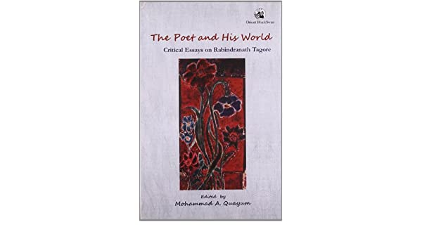 English Essay Com The Poet And His World Critical Essays On Rabindranath Tagore Mohammad A  Quayumed  Amazoncom Books Essay With Thesis also Example Of Thesis Statement In An Essay The Poet And His World Critical Essays On Rabindranath Tagore  High School Application Essay Samples