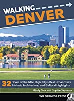 Walking Denver: 32 Tours of the Mile High City's Best Urban Trails, Historic Architecture, and Cultural Highlights
