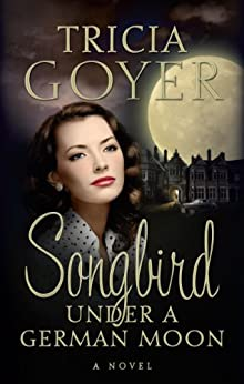 Songbird Under a German Moon by [Goyer, Tricia]