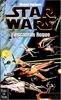Star Wars, tome 7 : L'escadron Rogue (Les X-Wings 1) par Stackpole