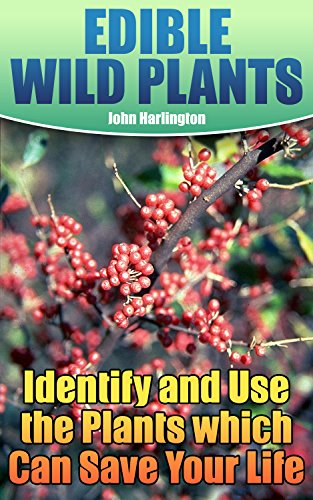 Edible Wild Plants: Identify and Use the Plants which Can Save Your Life: (Bushcraft, Wilderness Survival) by [Harlington, John ]