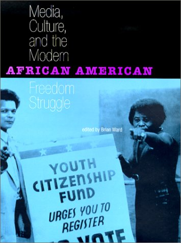 Media, Culture, and the Modern African American Freedom Struggle