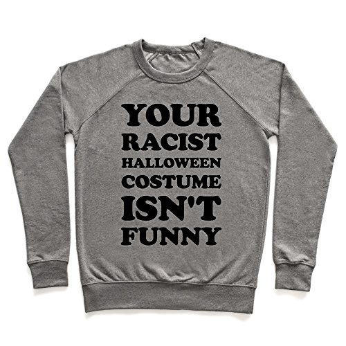 Your Racist Halloween Costume Isn't Funny Heathered Gray 2X Unisex Lightweight Pullover Sweatshirt by (Funny Racist Halloween Costumes)
