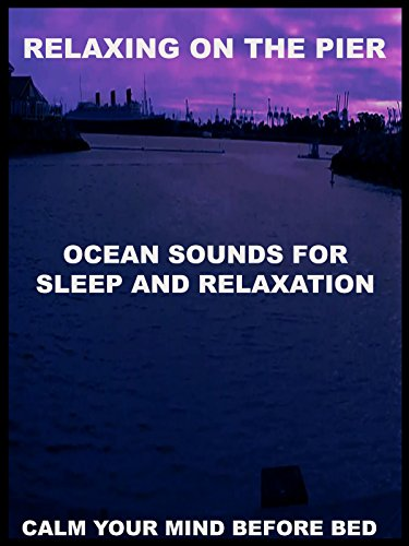 Relaxing on the Pier - Ocean Sounds for Relaxation and Sleep - Calm Your Mind Before Bed