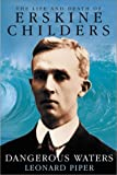 Dangerous Waters: The Life and Death of Erskine Childers