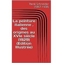 La peinture italienne , des origines au XVIe siècle (1929) (Edition Illustrée) (French Edition)